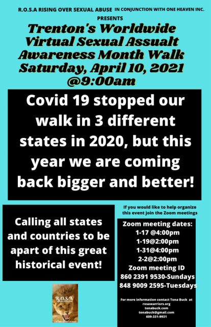 Saturday, April 10, 2021, starting at 9am  R.O.S.A. Rising Over Sexual Abuse presents:  Trenton's Worldwide Virtual Sexual Assault Awareness Month Walk